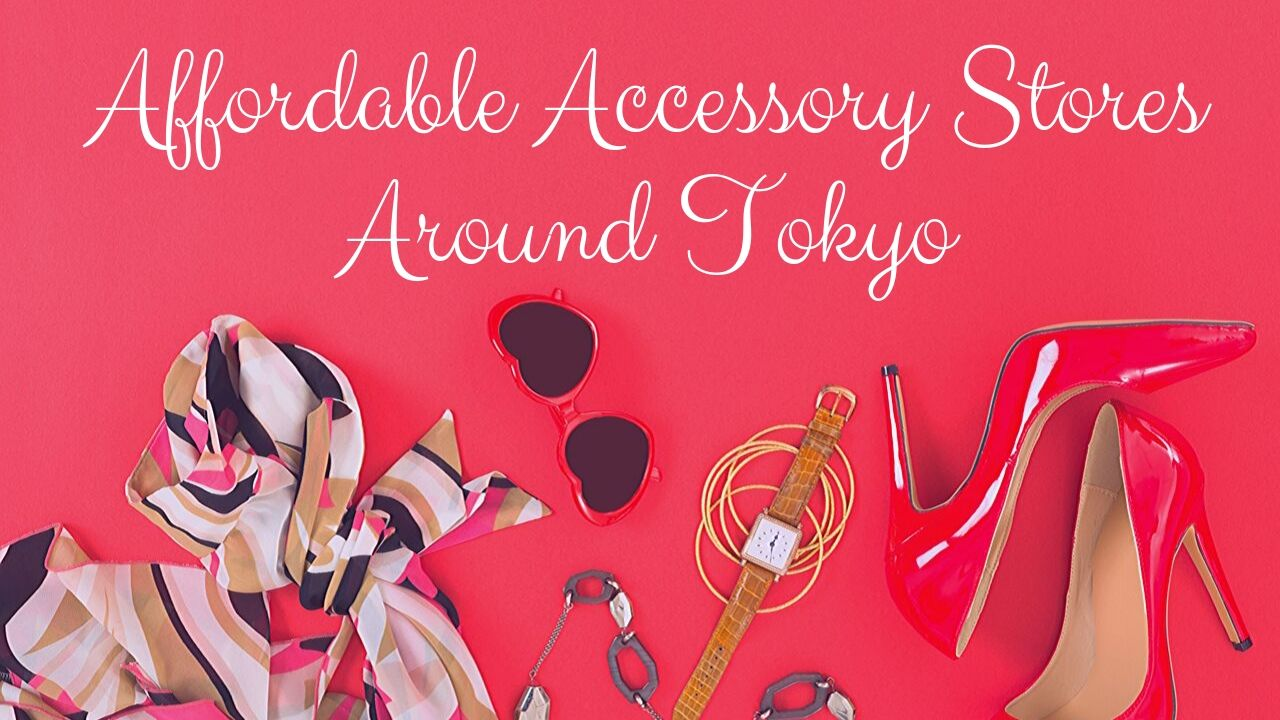 Affordable Accessory Stores Around Tokyo